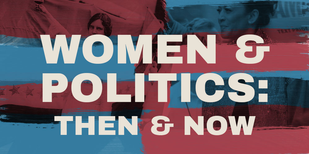 "Click here to check out the recording of ""Women & Politics: Then and Now""!"